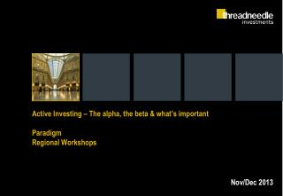 Active Investing – The alpha, the beta & what's important Paradigm  Regional Workshops