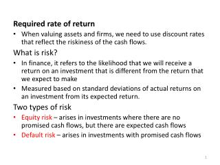 Required rate of return When valuing assets and firms, we need to use discount rates that reflect the riskiness of the