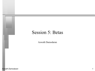 Session 5: Betas