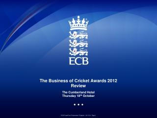 The Business of Cricket Awards 2012 Review The Cumberland Hotel Thursday 18 th  October