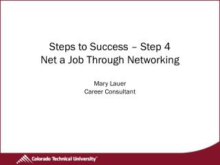 Steps to Success – Step 4 Net a Job Through Networking Mary Lauer Career Consultant