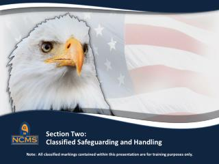 Section Two:   Classified Safeguarding and Handling  Note:  All classified markings contained within this presentation