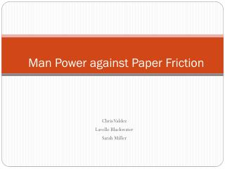 Man Power against Paper Friction