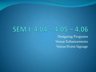 SEM I  4.04 – 4.05 – 4.06
