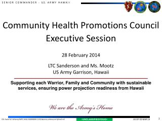 Community Health Promotions Council Executive Session  28 February 2014 LTC Sanderson and Ms. Mootz  US  Army Garrison,