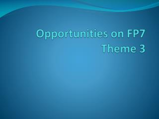 Opportunities on FP7 Theme 3