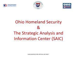Ohio Homeland Security  &  The Strategic Analysis and Information Center (SAIC)