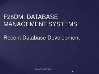 F28DM: DATABASE MANAGEMENT SYSTEMS Recent Database Development