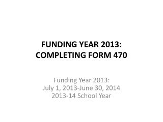 Funding Year 2013: Completing  form 470