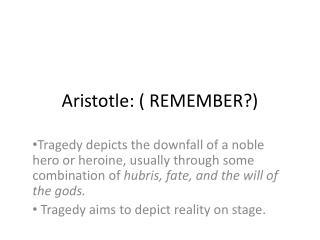 Aristotle: ( REMEMBER?)