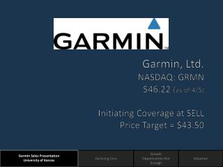 Garmin, Ltd. NASDAQ: GRMN $46.22  ( as of 4/5) Initiating Coverage at SELL Price Target = $43.50