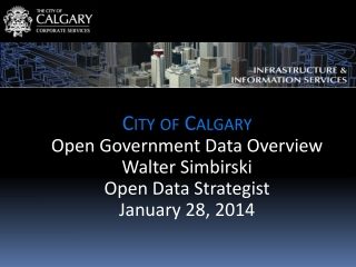 City of Calgary Open Government Data Overview Walter Simbirski Open Data Strategist January 28,  2014