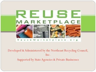 Developed & Administered by the Northeast Recycling Council, Inc. Supported by State Agencies & Private Businesses