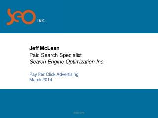 Jeff McLean Paid Search Specialist Search Engine Optimization Inc.