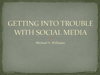 GETTING INTO TROUBLE WITH SOCIAL MEDIA