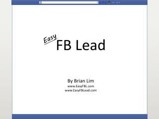 FB Lead By Brian Lim www.EasyFBL.com www.EasyFBLead.com