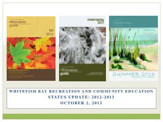 Whitefish Bay Recreation and Community Education Status Update: 2012-2013 October 2, 2013