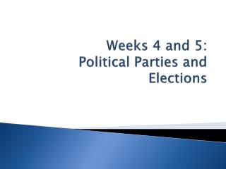 Weeks 4 and 5:   Political Parties and Elections