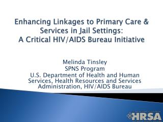 Enhancing Linkages to Primary Care & Services in Jail Settings:  A Critical HIV/AIDS Bureau Initiative