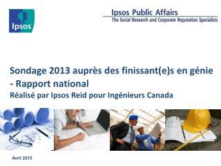 Sondage 2013 auprès des finissant(e)s en génie -  Rapport national Réalisé par Ipsos Reid pour Ingénieurs Canada