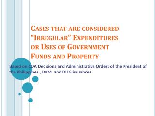 "Cases that are considered ""Irregular"" Expenditures or Uses of Government Funds and Property"