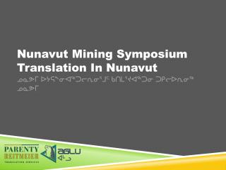Nunavut  Mining  Symposium Translation In Nunavut ᓄᓇᕗᒥ ᐅᔭᕋᖕᓂᐊᖅᑐᓕᕆᓂᕐᒧᑦ ᑲᑎᒪᕐᔪᐊᖅᑐᓂ ᑐᑭᓕᐅᕆᓂᖅ ᓄᓇᕗᒥ