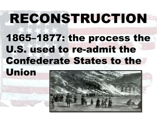 RECONSTRUCTION 1865–1877: the  process the U.S. used to  re-admit  the Confederate States to the Union