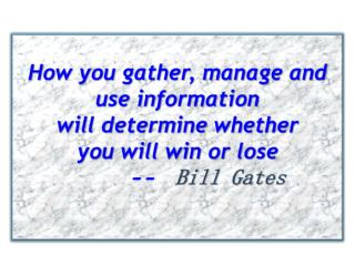 How you gather, manage and use information  will determine whether  you will win or lose --   Bill Gates
