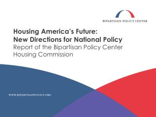 Housing America's Future:   New Directions for National Policy Report of the Bipartisan Policy Center Housing Commissio