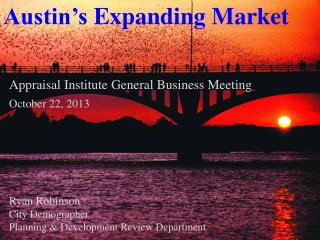Appraisal Institute General Business Meeting October  22,  2013 Ryan Robinson  City Demographer Planning & Development