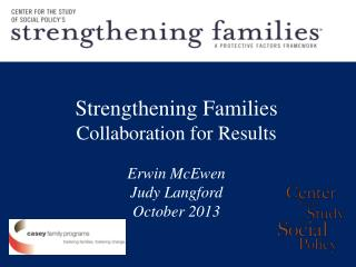 Strengthening Families  Collaboration for Results Erwin McEwen Judy Langford October 2013