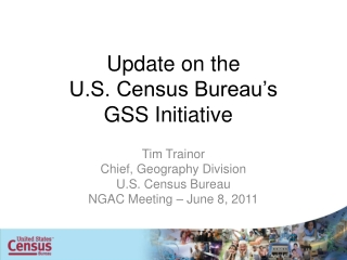 Update on the  U.S. Census Bureau's  GSS Initiative