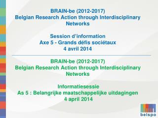 Agenda Le programme-cadre de recherche –  BRAIN-be L 'appel 2014 Profil des propositions et procédures  Contenu thémati