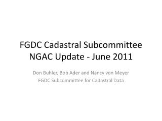 FGDC Cadastral Subcommittee NGAC Update - June 2011