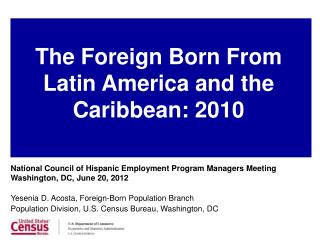 National Council of Hispanic Employment Program Managers Meeting Washington, DC, June 20, 2012 Yesenia D. Acosta, Forei