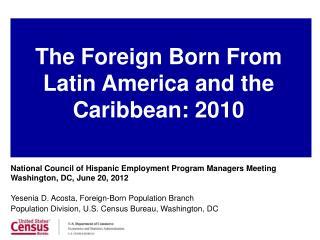 National Council of Hispanic Employment Program Managers Meeting Washington, DC, June 20, 2012 Yesenia D. Acosta, Forei
