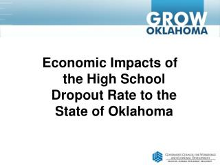 Economic Impacts of the High School Dropout Rate to the State of Oklahoma