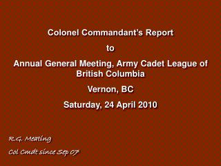 Colonel Commandant's Report to Annual General Meeting, Army Cadet League of British Columbia Vernon, BC Saturday, 24 Ap
