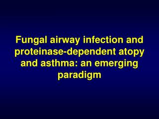 fungal airway infection and proteinase-dependent atopy and asthma ...