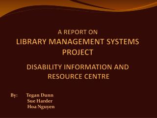A REPORT ON LIBRARY MANAGEMENT SYSTEMS PROJECT DISABILITY INFORMATION AND  RESOURCE CENTRE