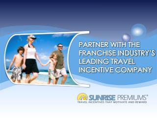 PARTNER WITH THE  FRANCHISE INDUSTRY�S  LEADING TRAVEL INCENTIVE COMPANY