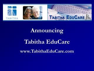 Announcing Tabitha EduCare www.TabithaEduCare.com