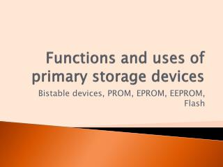 functions and uses of primary storage devices