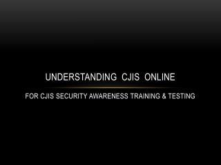 Understanding  CJIS  Online