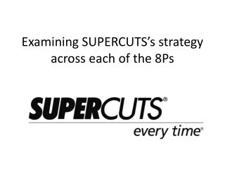 E xamining SUPERCUTS's strategy  across each of the  8Ps
