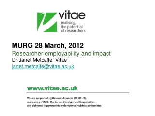 MURG 28 March, 2012 Researcher employability and impact  Dr Janet Metcalfe,  Vitae  janet.metcalfe@vitae.ac.uk
