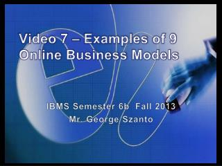 Video 7 –  Examples  of 9 Online Business  Models