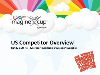 US Competitor  Overview Randy Guthrie – Microsoft Academic Developer  Evanglist