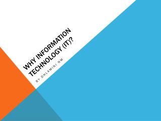 Why information technology (IT)?
