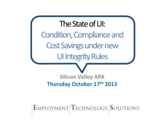 The State of UI:  Condition, Compliance and  Cost Savings under new  UI Integrity Rules